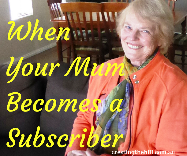 You know your anonymous blogging days are over when your mum becomes a subscriber to your blog