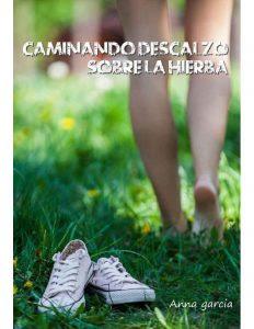 Caminando descalzo sobre la hierba, Anna Garcia