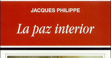 Un secreto gigantesco la paz interior jacques philippe libros - La paz interior jacques philippe ...