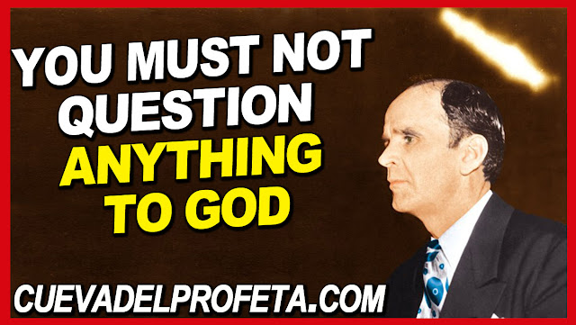 You must not question anything to God - William Marrion Branham Quotes