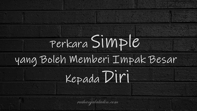 Perkara Simple yang Boleh Memberi Impak Besar Kepada Diri