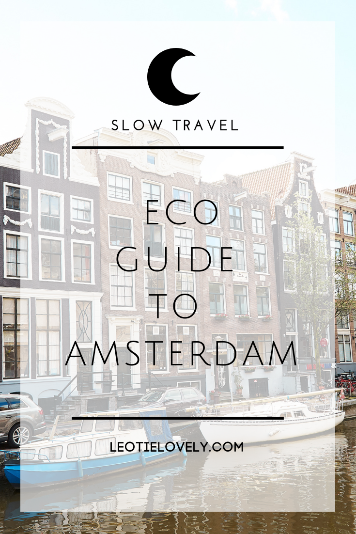 slow travel, sustainable travel, sustainable travel guide, eco city guide, amsterdam, green travel, ethical travel, conscious travel, transformative travel, eco guide amsterdam, vegan amsterdam, eco amsterdam, green amsterdam, zero waste travel, zero waste blogger, sustainable blogger, ethical blogger, ethical writer, leotie lovely
