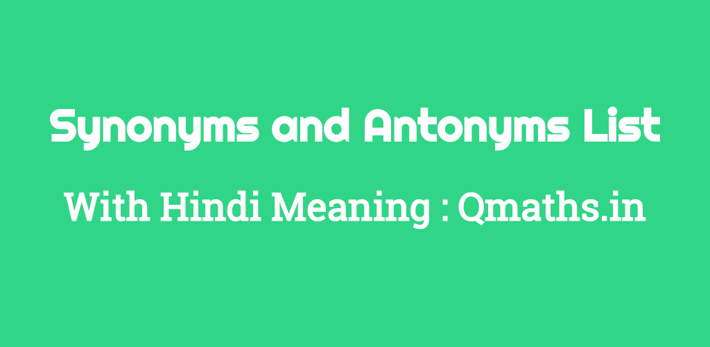 Synonyms Antonyms List with Hindi meaning Part-1 (A-F) - QMaths: SSC