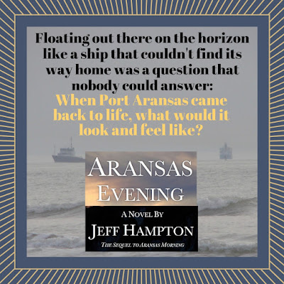 "Book Quote: ""Floating out there on the horizon like a ship that couldn't find its way home was a question that nobody could answer: When Port Aransas came back to life, what would it look and feel like?"""