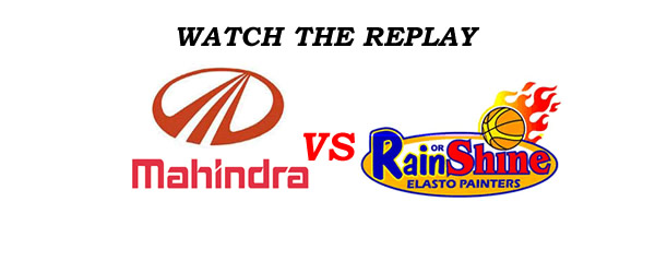 List of Replay Videos Rain or Shine vs Mahindra @ Smart Araneta Coliseum September 2, 2016