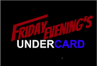 Friday Evening's Undercard