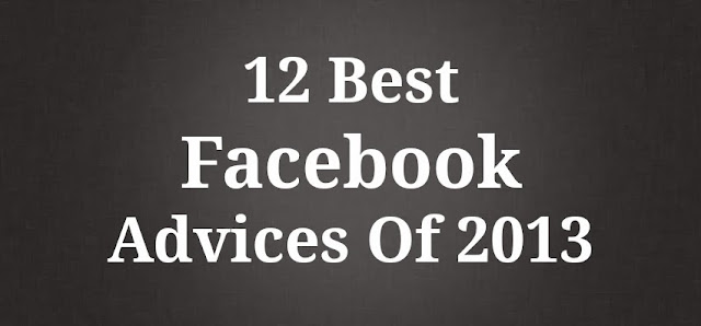 You must know About 12 Best Facebook Advices Of 2013