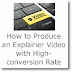 How to Produce an Explainer Video with High-conversion Rate