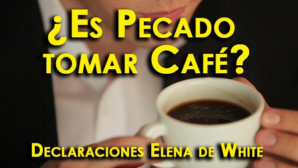 ¿Es Pecado tomar Café? - Declaraciones Elena de White