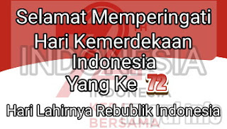 Selamat Memperingati Hari Kemerdekaan Indonesia Yang Ke 72, Hari Lahirnya Republik Indonesia