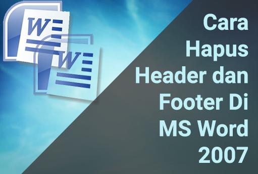 Cara Menghapus Header dan Footer di MS Word 2007+ 8