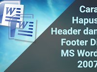 Cara Menghapus Header dan Footer di MS Word 2007