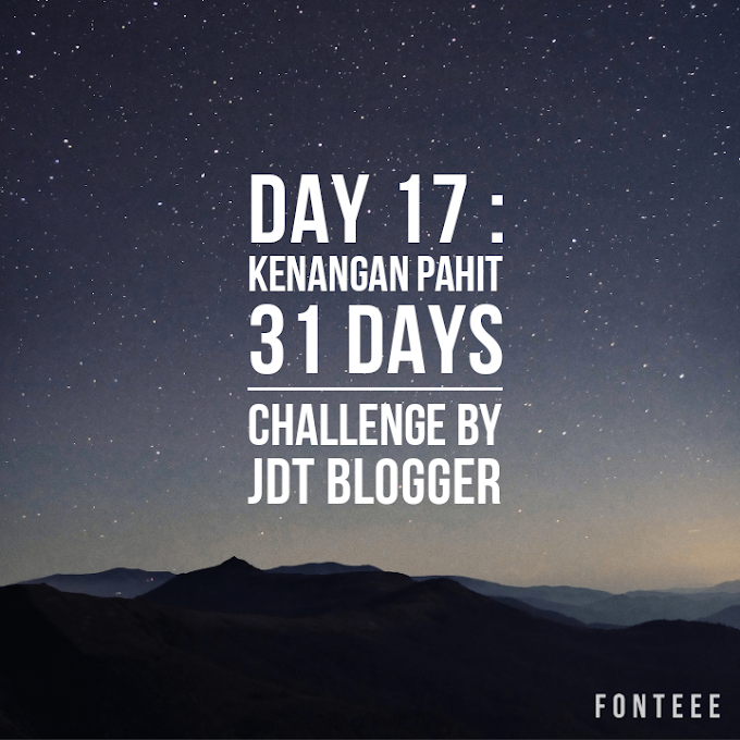 31 Days Challenge by JDT Blogger - Day 17