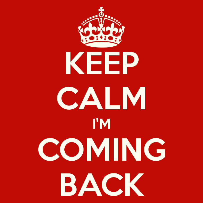 keep calm i am coming back have you missed me teknosity
