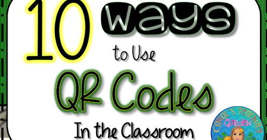 Ten Ways to Use QR Codes in Your Classroom!