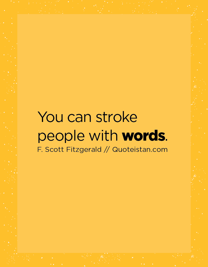 You can stroke people with words.
