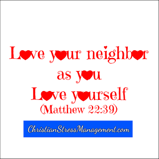 Love your neighbor as you love yourself. Matthew 22:39