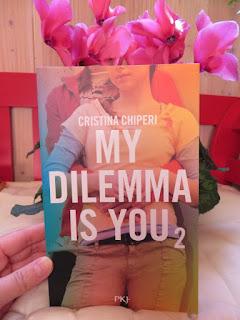 My dilemma is you, tome 2 de Cristina Chiperi
