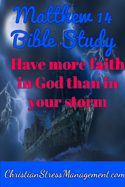 Matthew 14 Bible Study: Have more faith in God than in your storm