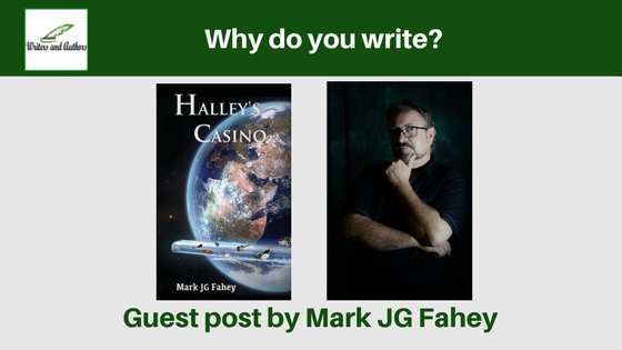 Why do you write? guest post by Mark JG Fahey