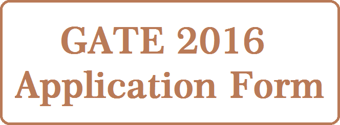 Gate 2016 Application Form, Exam Dates, Apply Online From Here ...