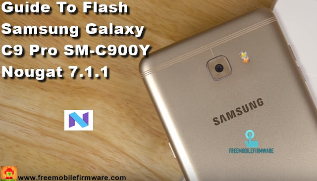 Guide To Flash Samsung Galaxy C9 Pro SM-C900Y Nougat 7.1.1 Odin Method Tested Firmware All Regions
