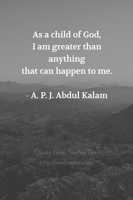 As a child of God, I am greater than anything that can happen to me. - A. P. J. Abdul Kalam