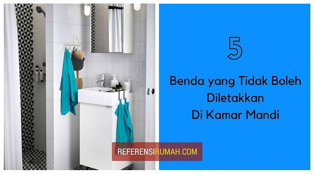 Jangan Meletakkan 5 Benda Ini Di Kamar Mandi Anda!