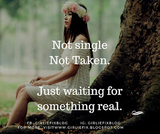 Not single, not taken. Just waiting for something real. By GirlieFix Blog