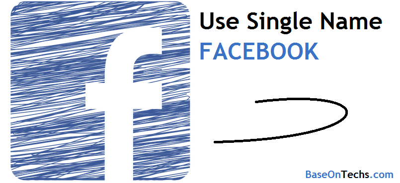 New] How To Use Single Name On Facebook - BaseOnTechs - Learn To Do