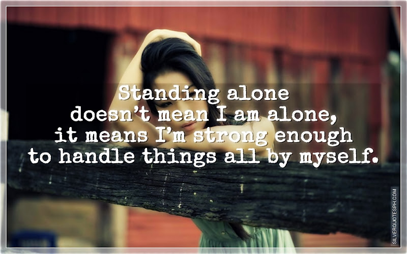 Standing Alone Doesn't Mean I Am Alone, Picture Quotes, Love Quotes, Sad Quotes, Sweet Quotes, Birthday Quotes, Friendship Quotes, Inspirational Quotes, Tagalog Quotes