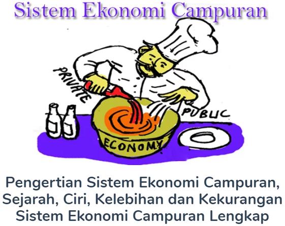 Inilah Penjelasan Pengertian Sistem Ekonomi Campuran Beserta Sejarah, Ciri, Kelebihan dan Kekurangan Terlengkap