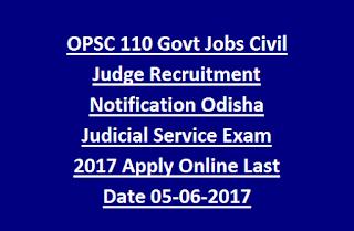 OPSC 110 Govt Jobs Civil Judge Recruitment Notification Odisha Judicial Service Exam 2017 Apply Online Last Date 05-06-2017