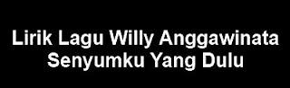 Lirik Lagu Willy Anggawinata - Senyumku Yang Dulu