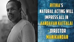 Ritika's natural acting will impress all in Aandavan Kattalai – Director Manikandan