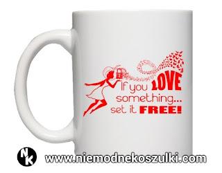 kubek If you love something set it free walentynki