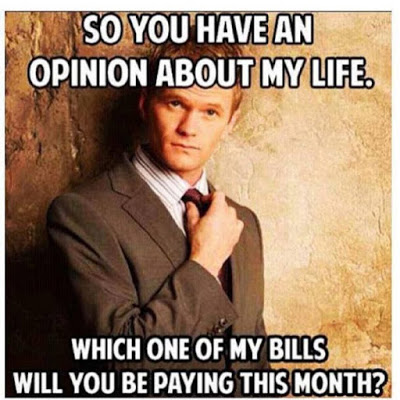 So you have an opinion about my life, which one of my bills will you be paying this month? Funny infertility humor