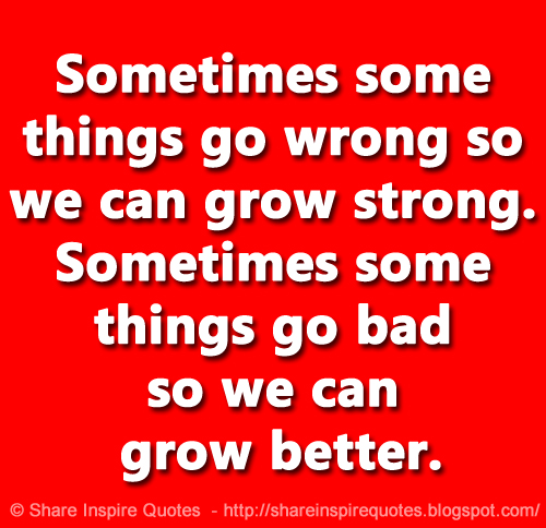 Sometimes Some Things Go Wrong So We Can Grow Strong Sometimes Some