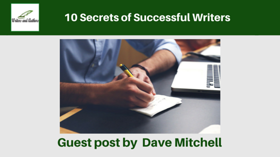 10 Secrets of Successful Writers, guest post by Dave Mitchell