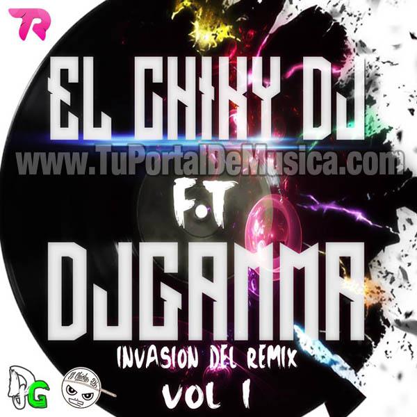 El Chicky Dj Ft. Dj Gamma Invasion Del Remix Vol. 1 (2016)