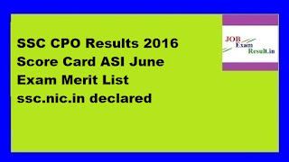 SSC CPO Results 2016 Score Card ASI June Exam Merit List ssc.nic.in declared