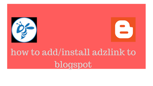 How to add/install Adzlink to a blog on google blogger or BlogSpot.