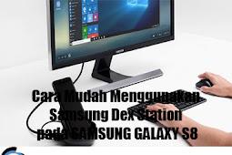Cara Mudah Menggunakan Samsung Dex Station pada SAMSUNG GALAXY S8