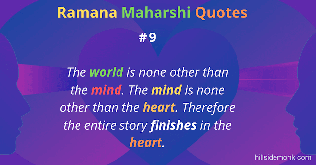 Ramana Maharshi Quotes To Guide Your Spiritual Path  9 The world is none other than the mind. The mind is none other than the heart. Therefore the entire story finishes in the heart.