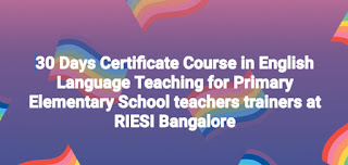 30 Days Certificate Course in English Language Teaching for Primary Elementary School teachers trainers from 18.02.2019 to 19.03.2019 at RIESI Bangalore-Reg.