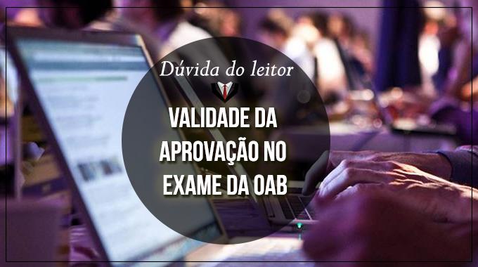 Dúvida do leitor: Passei na primeira fase do XXII exame, minha aprovação será válida?
