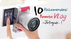 10 Rekomendasi Kamera Vlog Terbagus