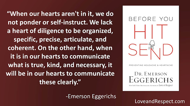 "Quote from ""Before You Hit Send"" by Dr. Emerson Eggerichs- ""When our hearts aren't in it, we do not ponder or self-instruct. We lack a heart of diligence to be organized, specific, precise, articulate, and coherent. On the other hand, when it is in our hearts to communicate what is true, kind, and necessary, it will be in our hearts to communicate these clearly."" #Truth #Communication #SocialMedia"