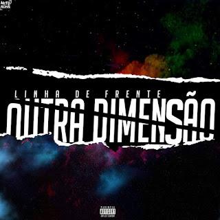 Linha de Frente - Outra Dimensão (EP) [DOWNLOAD]