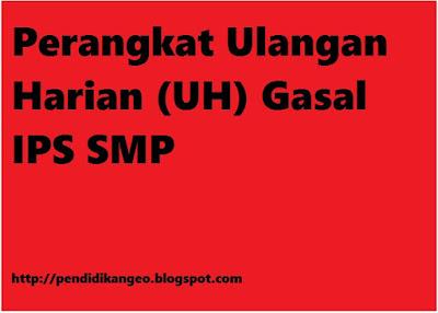 Perangkat Ulangan Harian (UH) Gasal IPS SMP Semester 1
